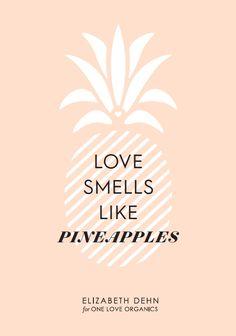 Love smells like pineapples. I love pineapples!!