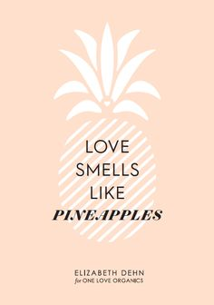 Love smells like pineapples.