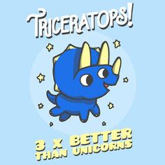 Triceratops - 3 Times Better Than Unicorns