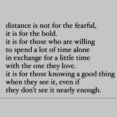 Distance is not for those who are afraid, rather, it's for those who can handle the situation and know that it's worth all the trouble.