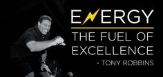 "Tony calls energy ""the fuel of excellence."""