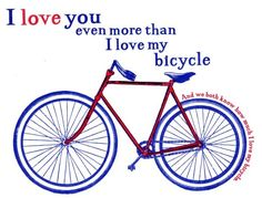 I love my bicycle. Every once in a while, I meet someone I love even more than my bicycle.