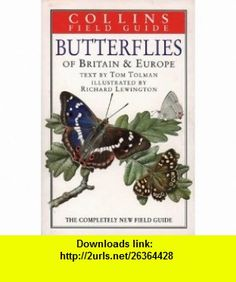 Butterflies of Britain  Europe (Collins Field Guide) (9780002199926) Tom Tolman, Richard Lewington , ISBN-10: 0002199920  , ISBN-13: 978-0002199926 ,  , tutorials , pdf , ebook , torrent , downloads , rapidshare , filesonic , hotfile , megaupload , fileserve