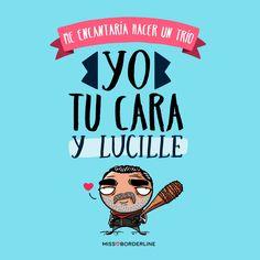 Me encantaría hacer un trío: yo, tu cara y Lucille. #thewalkingdead #lucille #frases #divertidas #graciosas #funny #quotes