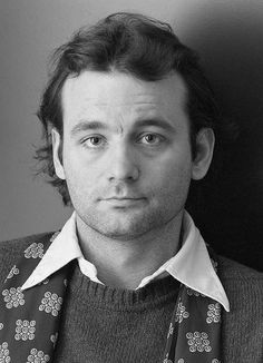 Bill Murray ~ younger.  I didn't like him at all but now.....