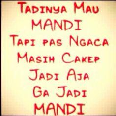 Tadinya sih mau MANDI tapi pas ngaca masih #cakep yah jadinya gak jadi MANDI... #asem