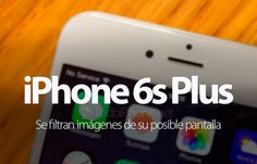 Sabías que Se filtran imágenes del que será el iPhone 6s Plus