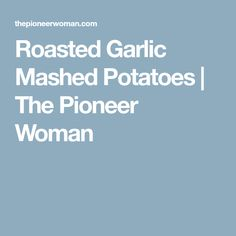 Roasted Garlic Mashed Potatoes | The Pioneer Woman