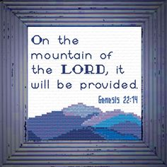 Cross Stitch Bible Verse On the Mountain, Genesis On the mountain of the LORD, it will be provided. Cross Stitch Embroidery, Embroidery Patterns, Joyful, Letter Board, Bible Verses, Lord, Mountain, Diy, Needlepoint Patterns