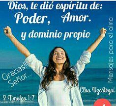 Porque no nos ha dado Dios espíritu de cobardía, sino de poder, de amor y de dominio propio. 2 Timoteo 1:7 Excelente y Bendecido día