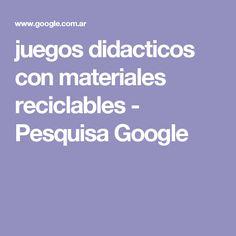 juegos didacticos con materiales reciclables - Pesquisa Google