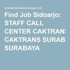 Find Job Sidoarjo: STAFF CALL CENTER CAKTRANS SURABAYA