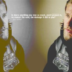 """Words of Jax:  """"Is there anything you love so much, you'd protect it, no matter the cost; the damage it did to you?"""""""