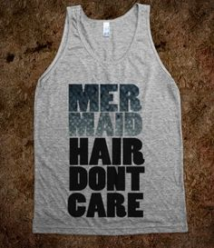 Mermaid Hair dont care - lol I need this tank for my mermaid hair
