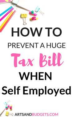 How To Prevent A Big Tax Bill While Being Self-Employed - Arts and Budgets - Finance tips, saving money, budgeting planner Business Management, Money Management, Business Planning, Business Tips, Online Business, Business School, Etsy Business, Craft Business, Wealth Management