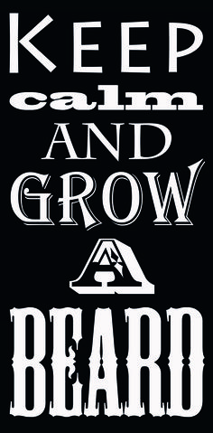 Keep calm and grow a beard.