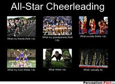 All-Star Cheerleading... - What people think I do, what I really do - Perception Vs Fact