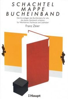 Zeier, Franz «Schachtel, Mappe, Bucheinband. Die Grundlagen des Buchbindens für alle, die dieses Handwerk schätzen: für Werklehrer, Fachleute und Liebhaber» | 978-3-258-05147-5 | www.haupt.ch