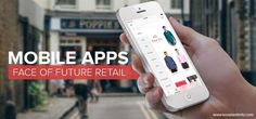 The growing user habit, easy access, and far-reaching usability are the reason mobile apps are becoming face of retail.