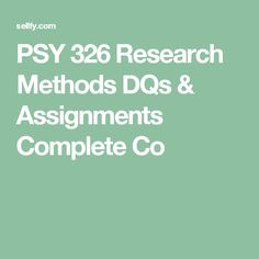 PSY 326 Research Methods DQs & Assignments Complete Course Ashford Ashford University, Research Methods