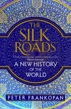 The Silk Roads: A New History of the World - Peter Frankopan, 2015