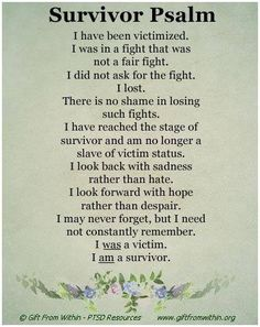 11 years is a long time to be a victim...but I did survive...and I will continue being a surviver...I am a survivor of incest, sexual abuse, emotional abuse, and physical abuse...by the hands of people who should've protected me...I am who I am because of you...sometimes I hate you for it because I'm too needy and clingy with people I love the most...but I also thank you...without that kind of pain I don't think I would be the caring person I am.