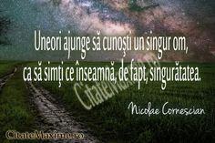 """""""Uneori ajunge sa cunosti un singur om, ca sa simti ce inseamna, de fapt, singuratatea."""" #CitatImagine de Nicolae Cornescian Iti place acest..."""