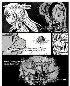 I wanted everything to stay the same, but feelings fade and people change, they change into everything they said they will never be, but though people change, memories stay the same, and memories are what break us, sad, text, comic, Lucy, Natsu, chains, wounded; Fairy Tail