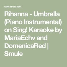 Rihanna - Umbrella (Piano Instrumental) on Sing! Karaoke by MariaEchv and DomenicaRed | Smule