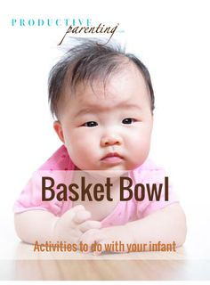 Productive Parenting: Preschool Activities - Basket Bowl - Middle Infant Activities