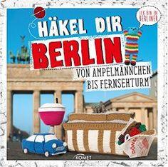 """Ich habe ganz tolle News: """"Häkel dir Berlin"""" heißt unser neues Häkelbuch. Wir häkeln unter anderem das Brandenburger Tor, Döner, Fernsehturm, Frau Merkel."""