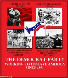 Learn the truth about the Democratic Party. Here's a good place to start: https://www.facebook.com/notes/frantz-emmanuel-kebreau/revealing-the-truth-about-the-democratic-partyshare-away/260491327306038