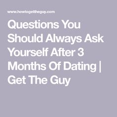 Questions to ask after 3 months of dating