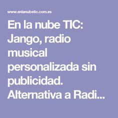 En la nube TIC: Jango, radio musical personalizada sin publicidad. Alternativa a Radio de Spotify.