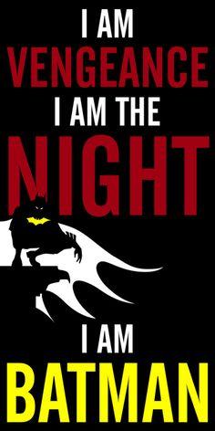 I am vengeance. I am the night. I am Batman.