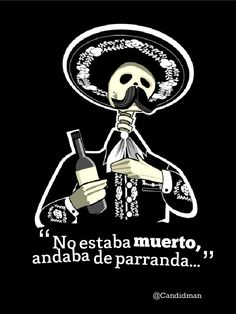"""""""No estaba #Muerto, andaba de #Parranda..."""" #Refran #Calaverita @Candidman"""
