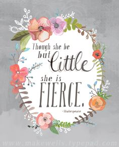 And Though She Be But Little, She Is Fierce - Shakespeare Art Print by Makewells on Etsy https://www.etsy.com/listing/168478674/and-though-she-be-but-little-she-is