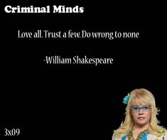 Love all, Trust a few. Do wrong to none. William Shakespeare said by Penelope Garcia