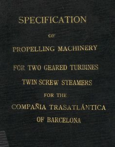Specification of propelling machinery for two geared turbines twin screw steamers for the Compañía Trasatlántica of Barcelona.