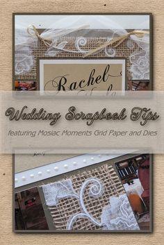 Wedding Scrapbook Tips Mosaic Moments Dies. Scrapbooking Wedding pages tips using the Mosaic Moments Dies, Mosaic Moments Grid paper, burlap, tulle, beading, liquid pearls, ribbons, wedding invitation, lace ribbon, wood accents.