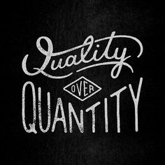 Perhaps one day you will realize that it is better to have Quality then Quantity ♥