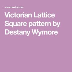 Victorian Lattice Square pattern by Destany Wymore