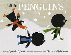Little Penguins by Cynthia Rylant, illustrated by Christian Robinson