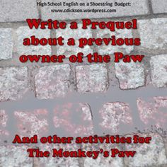 """Write a Prequel! Plus other activities and ideas for teaching """"The Monkey's Paw"""" by W.W. Jacobs in the Secondary, Middle School, High school English or ELA classroom."""