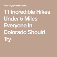 11 Incredible Hikes Under 5 Miles Everyone In Colorado Should Try