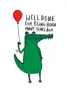 Crocodile Balloon|Happy Birthday Card| Well Done For Being Born Many Years Ago. A very sombre Crocodile with a balloon, wishes you a very happy birthday.