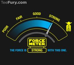 """The Force-O-Meter"" by RyanAstle. Get yours: http://www.teefury.com/the-force-o-meter/?utm_source=pinterest&utm_medium=referral&utm_content=theforceometer&utm_campaign=hatchlingcollection"