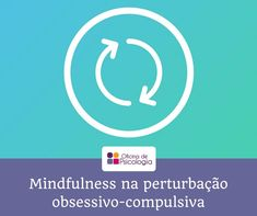 Existe evidência científica que modelos cognitivo-comportamentais com integração de mindfulness provocam mudanças positivas e duradouras em pessoas com POC.