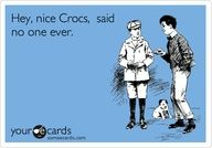 Crocs ecard. Why not Try Real Handmade Cards