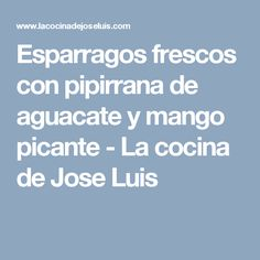Esparragos frescos con pipirrana de aguacate y mango picante - La cocina de Jose Luis Fresco, Mango, Avocado, Cooking, Manga, Fresh